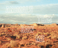 Animals That Saw Me: Volume Two – Cover